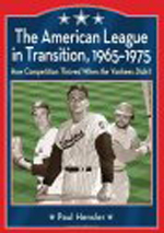 The American League in Transition, 1965-1975 By Paul Hensler