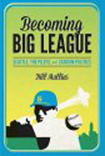 """Becoming Big League: Seattle, The Pilots and Stadium Politics,"" By Bill Mullins"