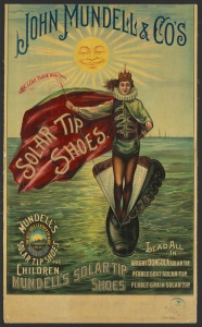 "John Mundell's Solar Tips: ""John Mundell & Co's solar tip shoes Lead All in bright Dongola solar tip, pebble goat solar tip, pebble grain solar tip,"" proclaims this 1889 advertisement."