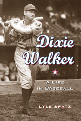 "Lyle Spatz, ""Dixie Walker: A Life in Baseball"""