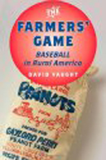 The Farmers' Game: Baseball in Rural America By David Vaught
