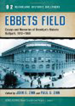 Ebbets Field: Essays and Memories of Brooklyn's Historic Ballpark, 1913-1960 By John G. Zinn and Paul Zinn, eds.