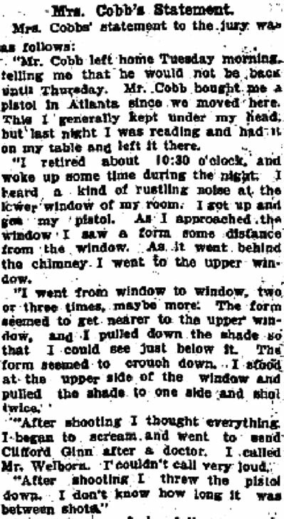 This excerpt from the Atlanta Journal of August 11, 1905, quotes Amanda Cobb's statement to the jury of the coroner's inquest. Amanda testified that she fired two shots from a pistol that her husband had bought for her. No newspaper or court records have been found that dispute her testimony. She also testified that Clifford Ginn was first to assist her and made no mention of Joe Cunningham having been the first to arrive on the scene.