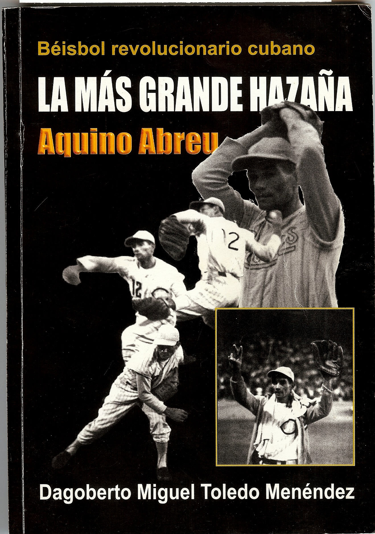Cover of limited-print-run 2007 Cuban biography features only known surviving images of Abreu in action during and im- mediately after his first-ever National Series no-hit, no-run game.